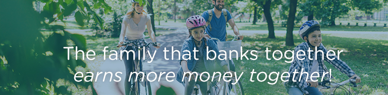 The family that banks together earns more money together!